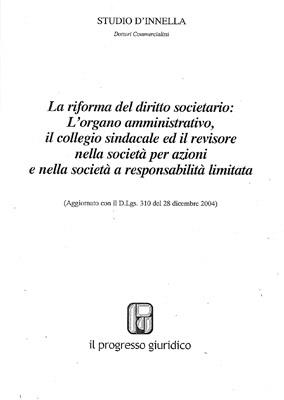 La Riforma del Diritto Societario: L'Organo Amministrativo, il Collegio Sindacale ed il Revisore nelle Società per Azioni e nella Società a Responsabilità Limitata