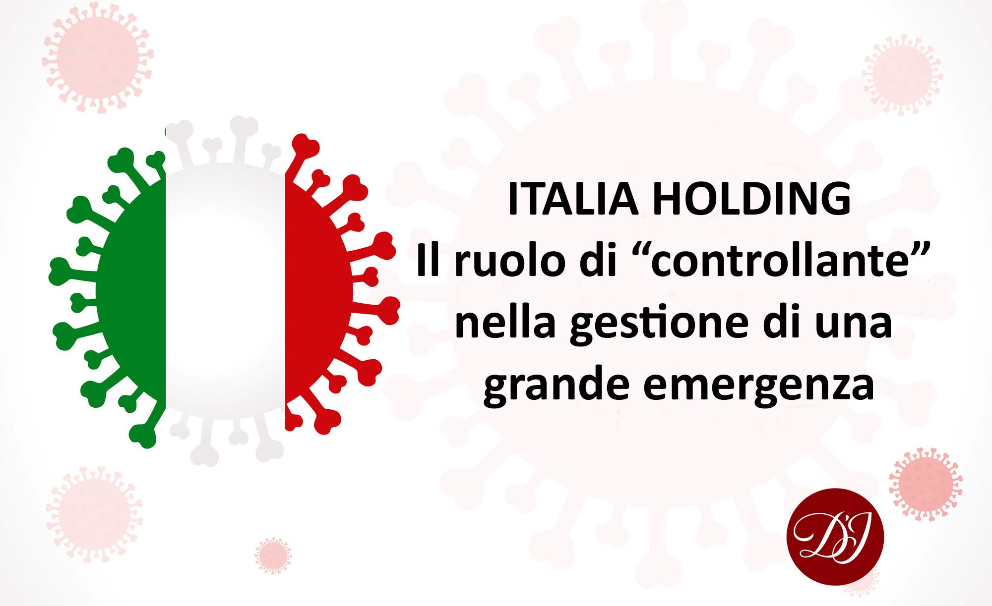 """ITALIA HOLDING – Il ruolo di """"controllante"""" che ogni stato, civile e democratico, dovrebbe assumere nella gestione di una grande emergenza"""